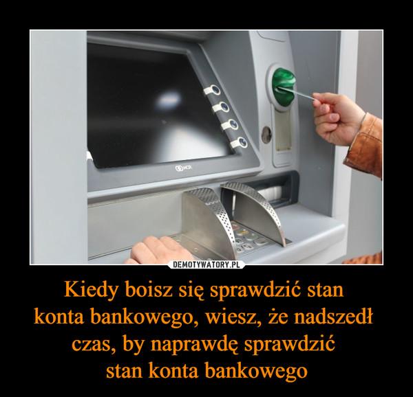 Kiedy boisz się sprawdzić stan konta bankowego, wiesz, że nadszedł czas, by naprawdę sprawdzić stan konta bankowego –