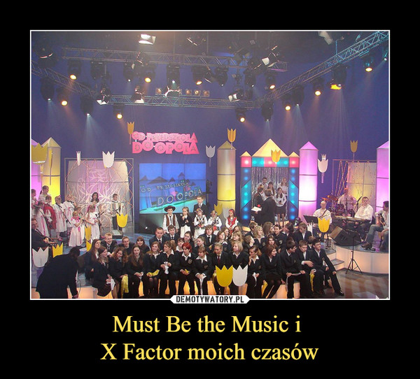 Must Be the Music i X Factor moich czasów –