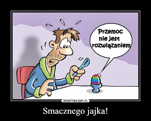 Smacznego jajka! –