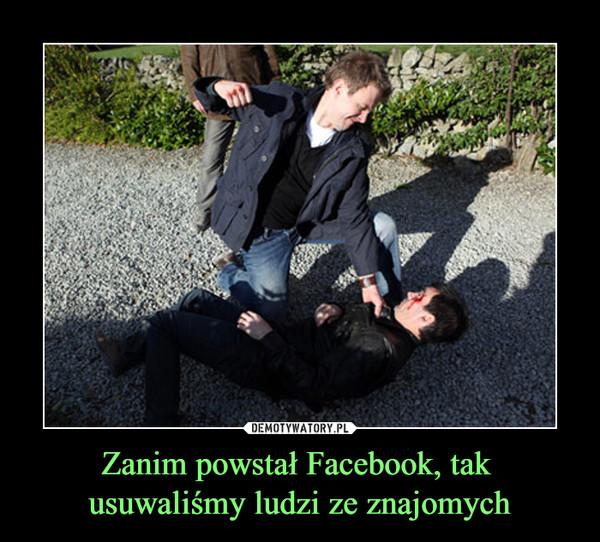 Zanim powstał Facebook, tak usuwaliśmy ludzi ze znajomych –
