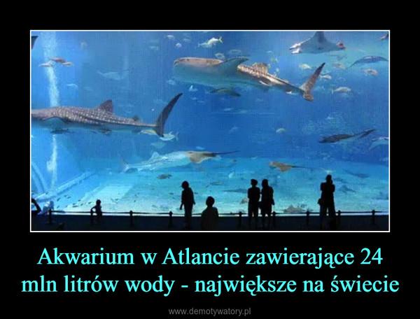 Akwarium w Atlancie zawierające 24 mln litrów wody - największe na świecie –