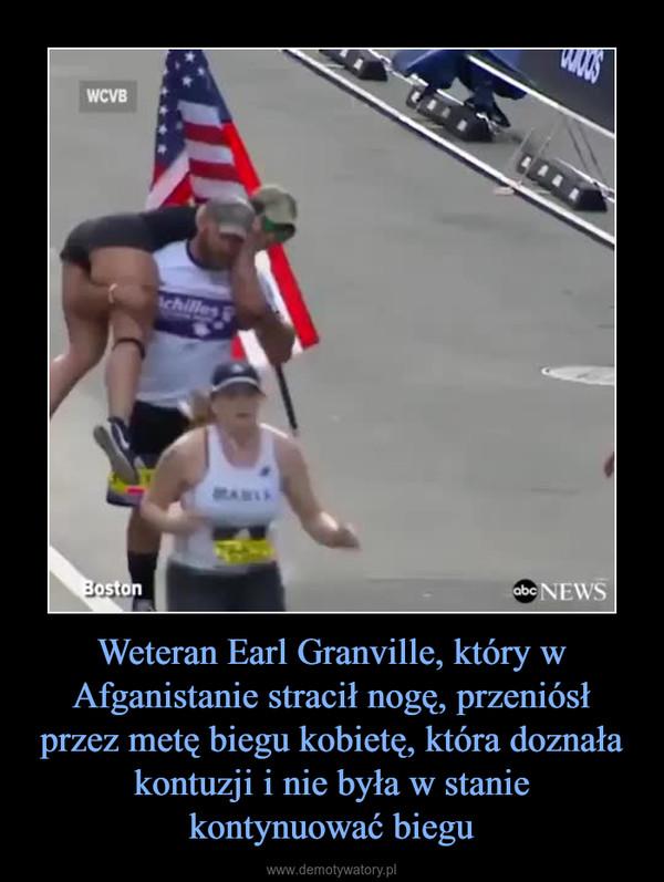 Weteran Earl Granville, który w Afganistanie stracił nogę, przeniósł przez metę biegu kobietę, która doznała kontuzji i nie była w staniekontynuować biegu –
