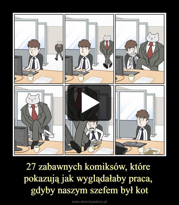 27 zabawnych komiksów, które pokazują jak wyglądałaby praca, gdyby naszym szefem był kot –