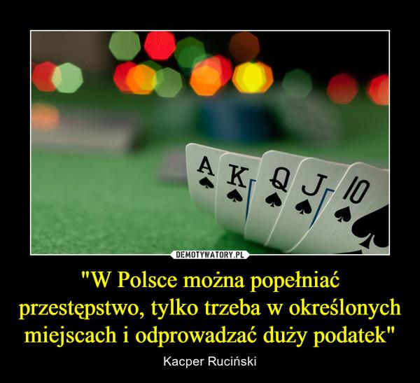"""""""W Polsce można popełniać przestępstwo, tylko trzeba w określonych miejscach i odprowadzać duży podatek"""" – Kacper Ruciński"""
