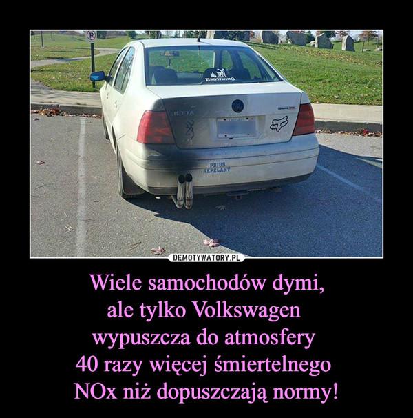 Wiele samochodów dymi,ale tylko Volkswagen wypuszcza do atmosfery 40 razy więcej śmiertelnego NOx niż dopuszczają normy! –