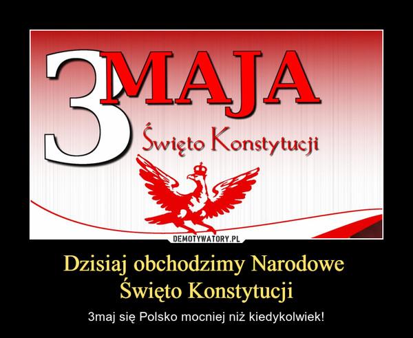 Dzisiaj obchodzimy Narodowe Święto Konstytucji – 3maj się Polsko mocniej niż kiedykolwiek! 3 Maja Święto Konstytucji