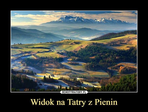Widok na Tatry z Pienin –