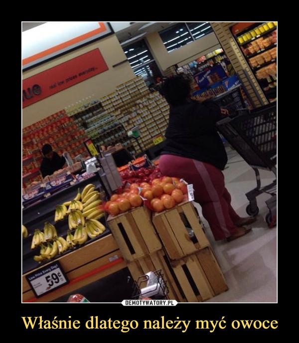 Właśnie dlatego należy myć owoce –