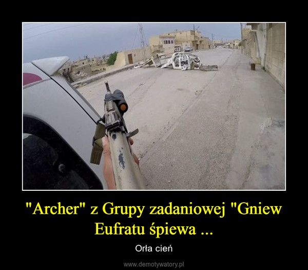 """""""Archer"""" z Grupy zadaniowej """"Gniew Eufratu śpiewa ... – Orła cień"""