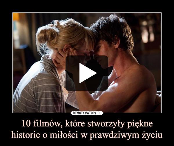 10 filmów, które stworzyły piękne historie o miłości w prawdziwym życiu –