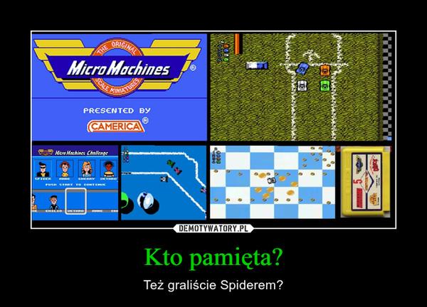 Kto pamięta? – Też graliście Spiderem?
