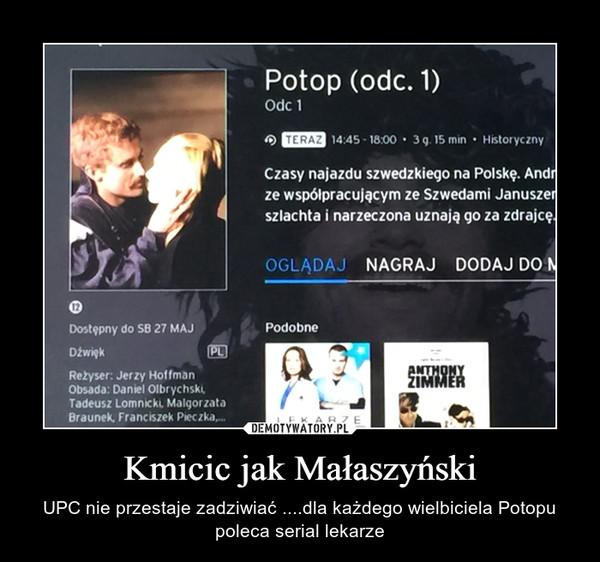 Kmicic jak Małaszyński – UPC nie przestaje zadziwiać ....dla każdego wielbiciela Potopu poleca serial lekarze