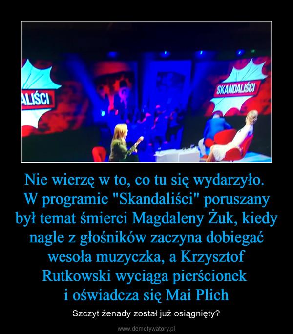 """Nie wierzę w to, co tu się wydarzyło. W programie """"Skandaliści"""" poruszany był temat śmierci Magdaleny Żuk, kiedy nagle z głośników zaczyna dobiegać wesoła muzyczka, a Krzysztof Rutkowski wyciąga pierścionek i oświadcza się Mai Plich – Szczyt żenady został już osiągnięty?"""