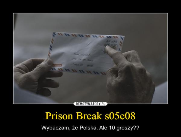 Prison Break s05e08 – Wybaczam, że Polska. Ale 10 groszy??