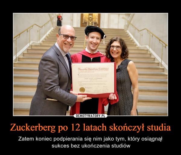 Zuckerberg po 12 latach skończył studia – Zatem koniec podpierania się nim jako tym, który osiągnął sukces bez ukończenia studiów
