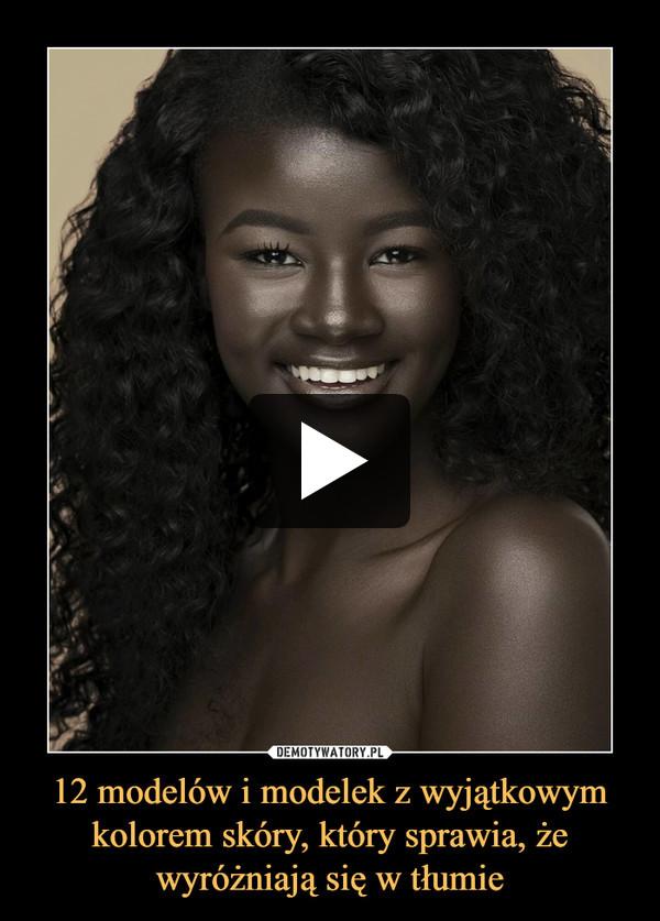 12 modelów i modelek z wyjątkowym kolorem skóry, który sprawia, że wyróżniają się w tłumie –