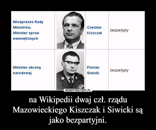 na Wikipedii dwaj czł. rządu Mazowieckiego Kiszczak i Siwicki są jako bezpartyjni. –