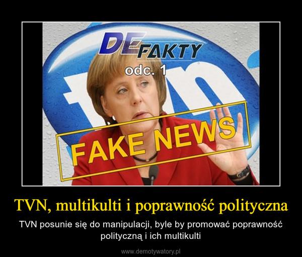 TVN, multikulti i poprawność polityczna – TVN posunie się do manipulacji, byle by promować poprawność polityczną i ich multikulti