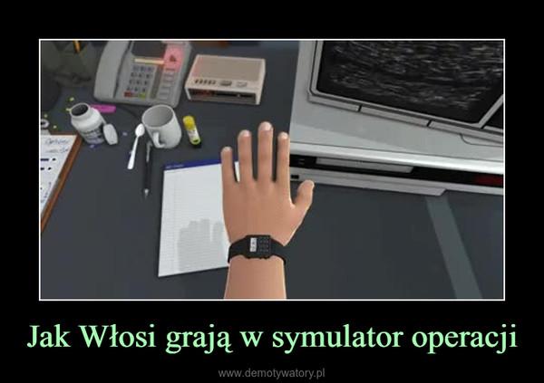 Jak Włosi grają w symulator operacji –