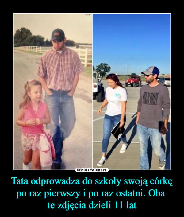 Tata odprowadza do szkoły swoją córkę po raz pierwszy i po raz ostatni. Oba te zdjęcia dzieli 11 lat –