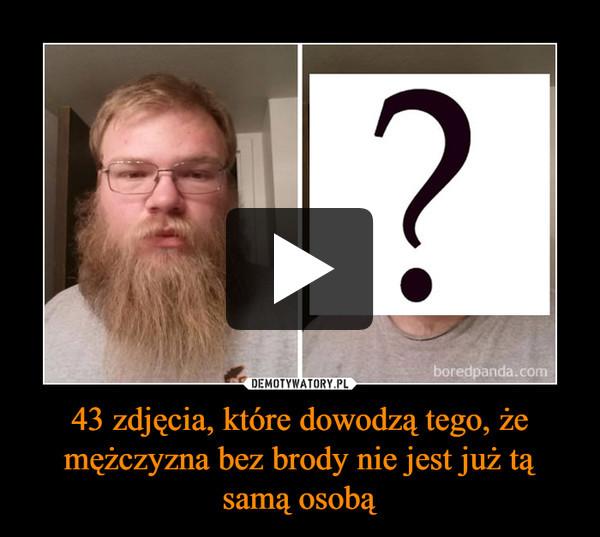 43 zdjęcia, które dowodzą tego, że mężczyzna bez brody nie jest już tą samą osobą –