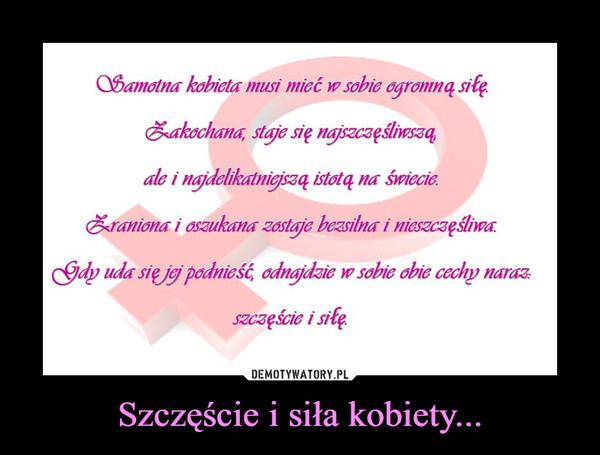 Szczęście i siła kobiety... –