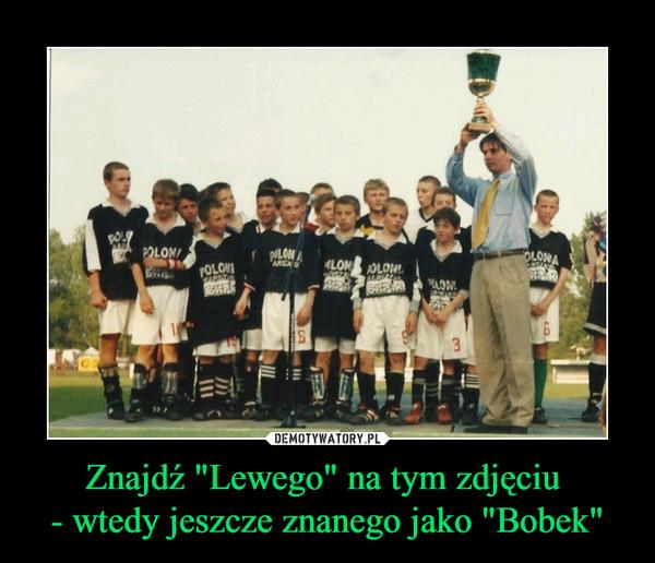 """Znajdź """"Lewego"""" na tym zdjęciu - wtedy jeszcze znanego jako """"Bobek"""" –"""
