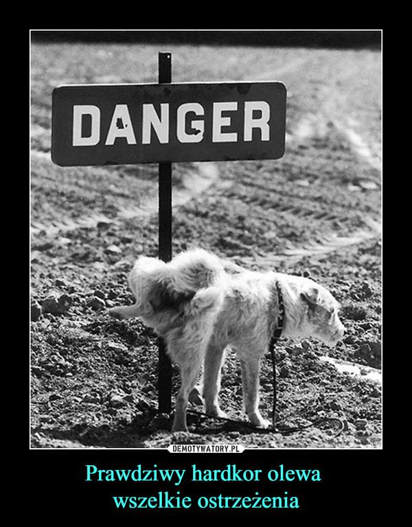 Prawdziwy hardkor olewa wszelkie ostrzeżenia –  DANGER