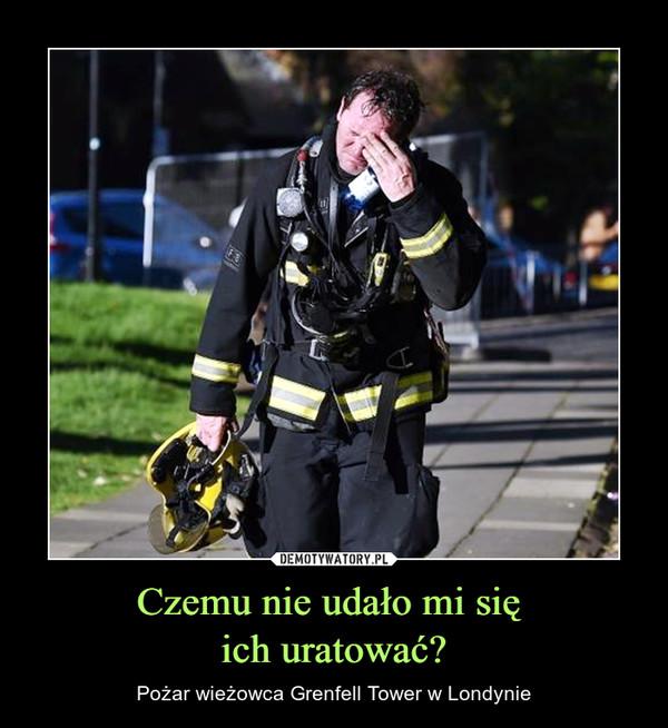 Czemu nie udało mi się ich uratować? – Pożar wieżowca Grenfell Tower w Londynie