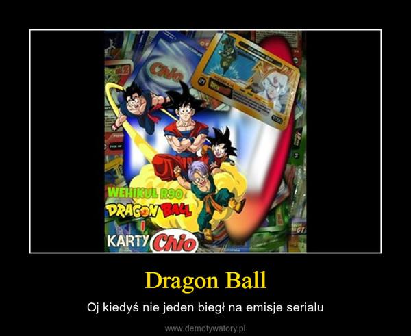Dragon Ball – Oj kiedyś nie jeden biegł na emisje serialu