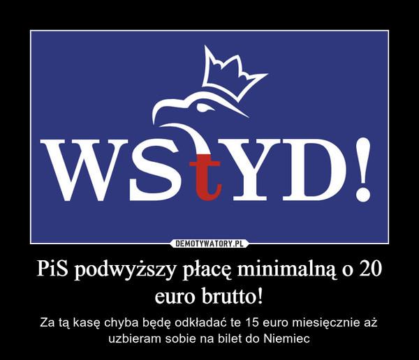 PiS podwyższy płacę minimalną o 20 euro brutto! – Za tą kasę chyba będę odkładać te 15 euro miesięcznie aż uzbieram sobie na bilet do Niemiec