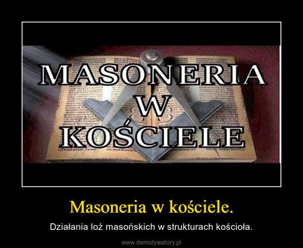 Masoneria w kościele. – Działania loż masońskich w strukturach kościoła.