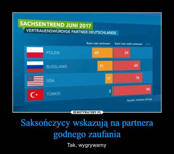 Saksończycy wskazują na partnera godnego zaufania – Tak, wygrywamy
