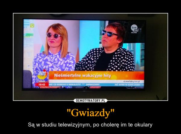 """""""Gwiazdy"""" – Są w studiu telewizyjnym, po cholerę im te okulary"""