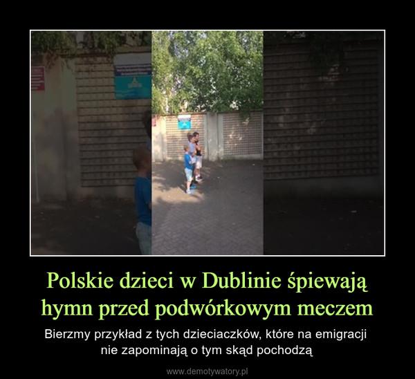 Polskie dzieci w Dublinie śpiewają hymn przed podwórkowym meczem – Bierzmy przykład z tych dzieciaczków, które na emigracji nie zapominają o tym skąd pochodzą