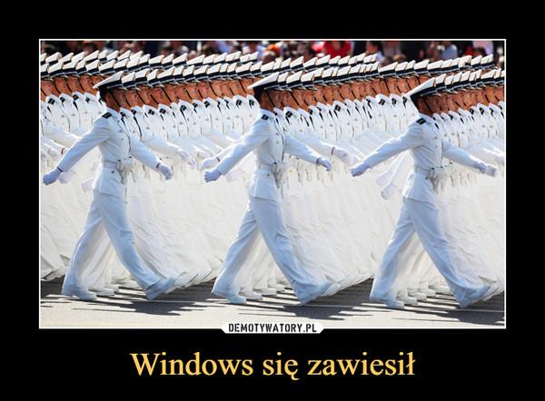 Windows się zawiesił –
