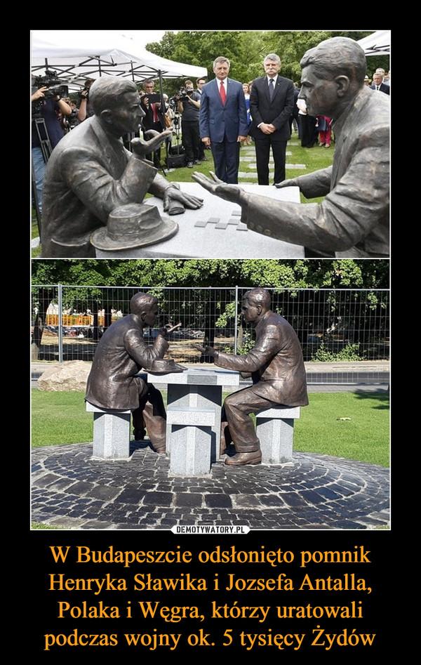 W Budapeszcie odsłonięto pomnik Henryka Sławika i Jozsefa Antalla, Polaka i Węgra, którzy uratowali podczas wojny ok. 5 tysięcy Żydów –