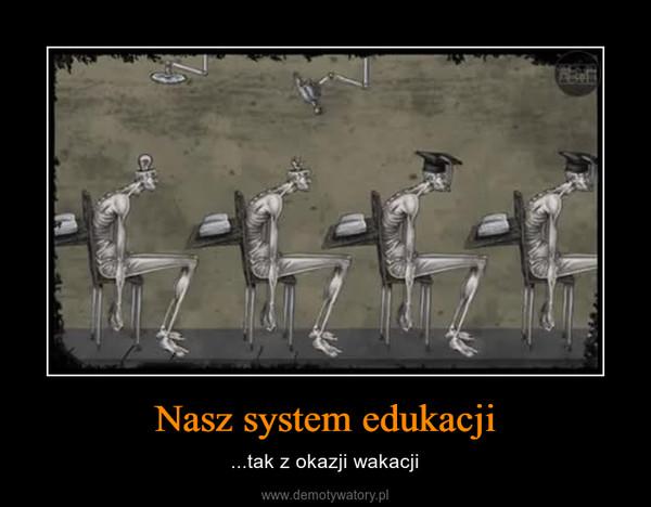 Nasz system edukacji – ...tak z okazji wakacji