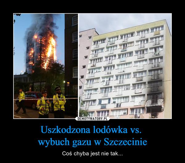 Uszkodzona lodówka vs. wybuch gazu w Szczecinie – Coś chyba jest nie tak...
