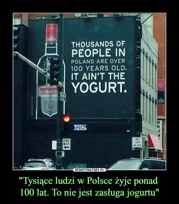 """""""Tysiące ludzi w Polsce żyje ponad 100 lat. To nie jest zasługa jogurtu"""" –"""