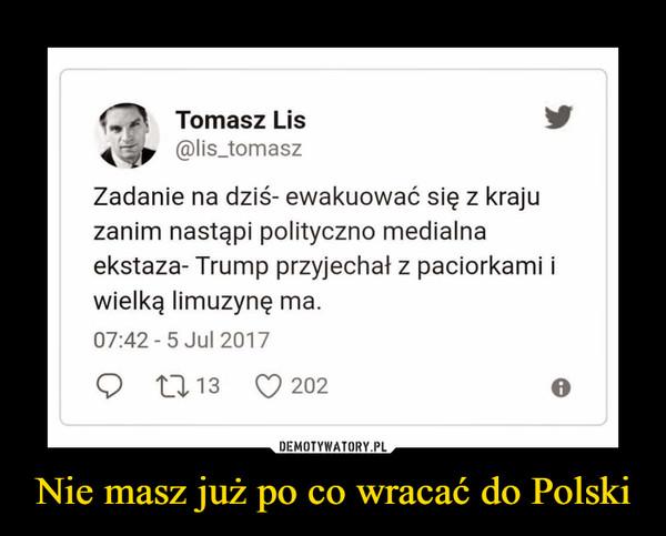 Nie masz już po co wracać do Polski –