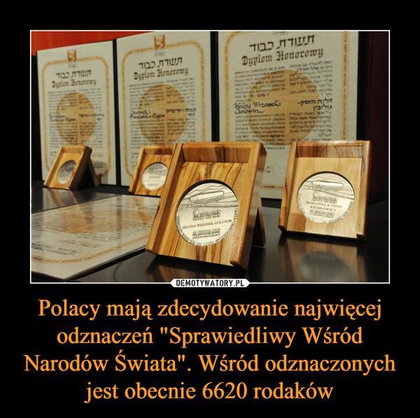 """Polacy mają zdecydowanie najwięcej odznaczeń """"Sprawiedliwy Wśród Narodów Świata"""". Wśród odznaczonych jest obecnie 6620 rodaków –"""