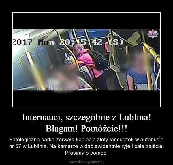 Internauci, szczególnie z Lublina! Błagam! Pomóżcie!!! – Patologiczna parka zerwała kobiecie złoty łańcuszek w autobusie nr 57 w Lublinie. Na kamerze widać ewidentnie ryje i całe zajście. Prosimy o pomoc.