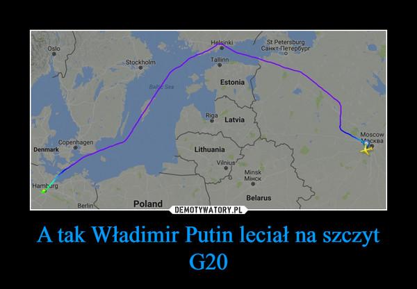 A tak Władimir Putin leciał na szczyt G20 –