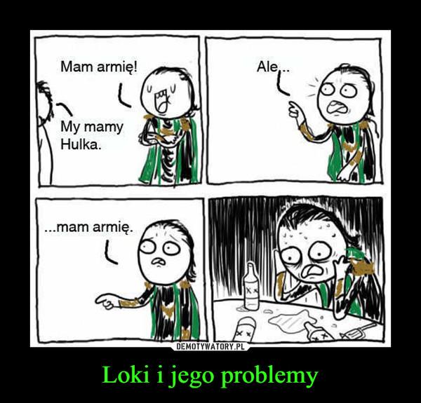 Loki i jego problemy –  Mam armię!My mamy Hulka.Ale......mam armię.