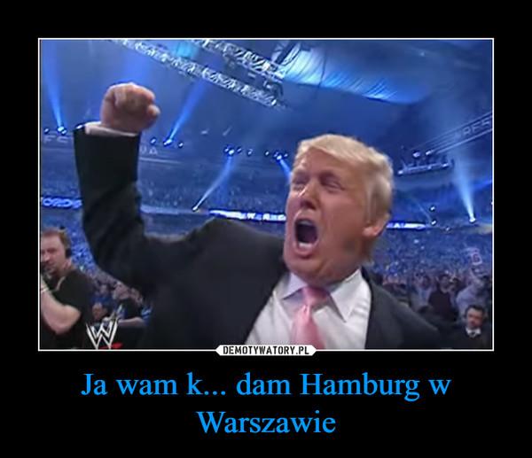 Ja wam k... dam Hamburg w Warszawie –