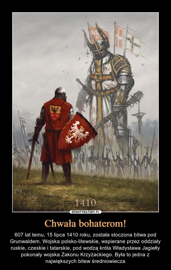 Chwała bohaterom! – 607 lat temu, 15 lipca 1410 roku, została stoczona bitwa pod Grunwaldem. Wojska polsko-litewskie, wspierane przez oddziały ruskie, czeskie i tatarskie, pod wodzą króla Władysława Jagiełły pokonały wojska Zakonu Krzyżackiego. Była to jedna z największych bitew średniowiecza