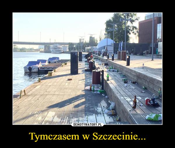 Tymczasem w Szczecinie... –