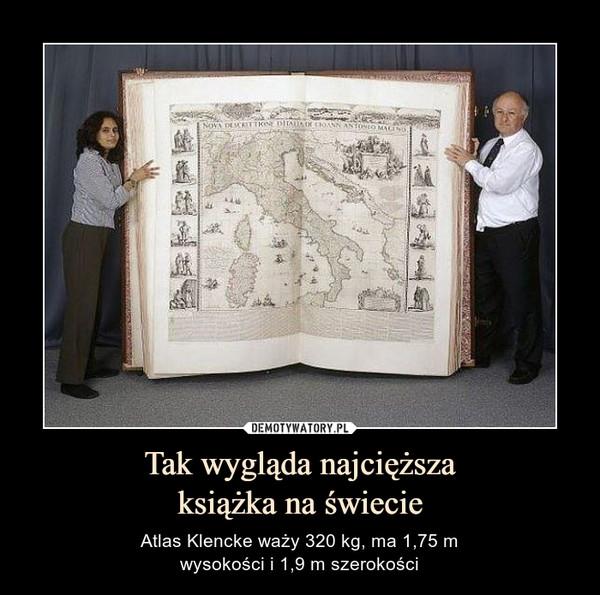 Tak wygląda najcięższaksiążka na świecie – Atlas Klencke waży 320 kg, ma 1,75 mwysokości i 1,9 m szerokości