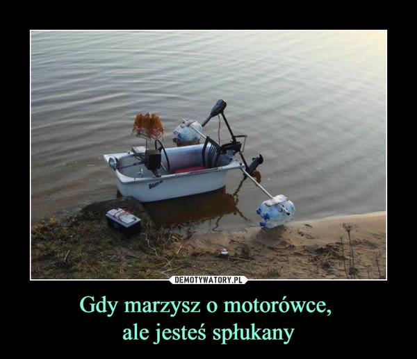 Gdy marzysz o motorówce, ale jesteś spłukany –